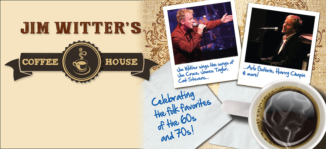 Jim Witter's Coffee House: Celebrating the folk favorites of the 60s and 70s!