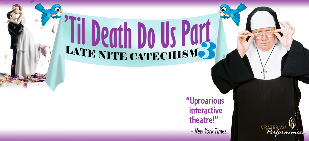 Late Nite Catechism 3<br/>'Til Death Do Us Part