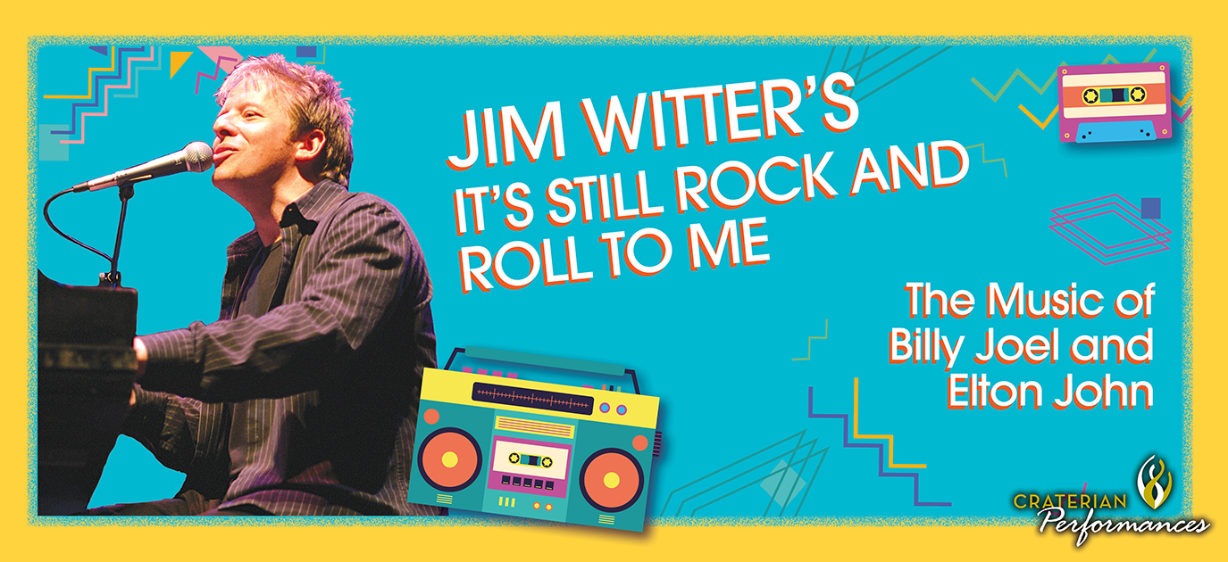 It's Still Rock and Roll To Me - The Music of Billy Joel and Elton John, Starring Jim Witter